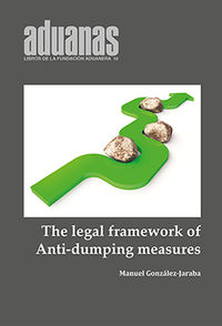 Legal Framework Of Anti-Dumping Duties, The - Manuel Gonzalez-Jaraba
