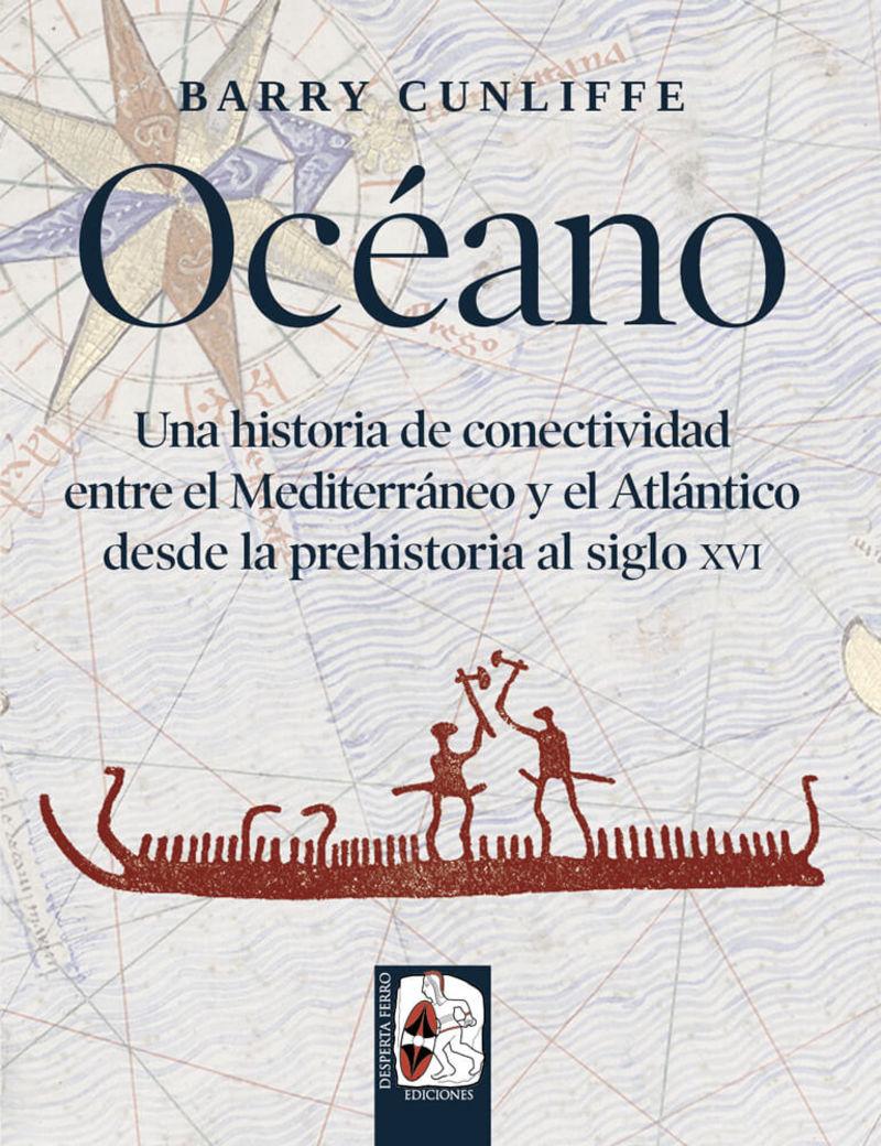 Oceano - Una Historia De Conectividad Entre El Mediterraneo Y El Atlantico Desde La Prehistoria Hasta El Siglo Xvi - Barry Cunliffe