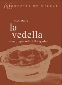 Vedella, La - Com Preparar-La 10 Vegades - Jordi Peris