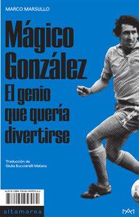 MAGICO GONZALEZ - EL GENIO QUE QUERIA DIVERTIRSE