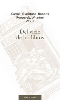 Del Vicio De Los Libros - William Ewart Gladstone / Edith Wharton / [ET AL. ]