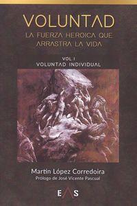VOLUNTAD (VOL.1) - LA FUERZA HEROICA QUE ARRASTRA LA VIDA - VOLUNTAD INDIVIDUAL