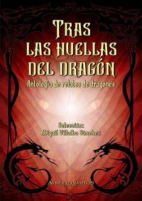 Tras Las Huellas Del Dragon - Antologia De Relatos De Dragones - Abigail Villalba Sanchez