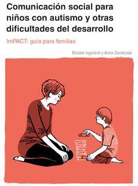 COMUNICACION SOCIAL PRA NIÑOS CON AUTISMO Y OTRAS DIFICULTADES DEL DESARROLLO. IMPACT - GUIA PARA FAMILIAS