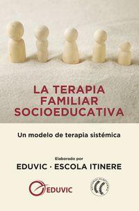 TERAPIA FAMILIAR SOCIOEDUCATIVA, LA - UN MODELO DE TERAPIA SISTEMICA