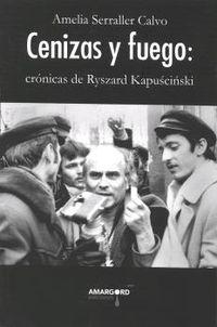 CENIZAS Y FUEGO - CRONICAS DE RYSZARD KAPUSCINSKI