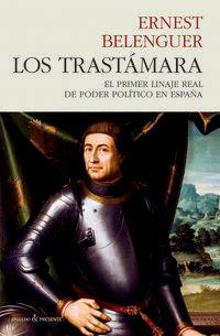 Trastamara, Los - El Primer Linaje Real De Poder Politico En España - Ernest Belenguer