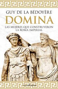 Domina - Las Mujeres Que Construyeron La Roma Imperial - Guy De La Bedoyere