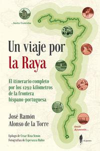 UN VIAJE POR LA RAYA - EL ITINERARIO COMPLETO POR LOS 1292 KILOMETROS DE LA FRONTERA HISPANO-PORTUGUESA