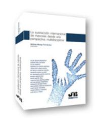 La sustraccion internacional de menores desde una perspectiva multidisciplinar - Antonia Monge Fernandez (ed. )