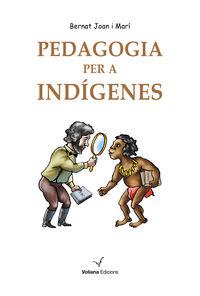 Pedagogia Per A Indigenes - Bernat Joan I Mari