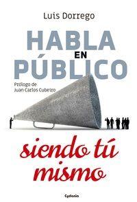 Habla En Publico Siendo Tu Mismo - Luis Dorrego Funes