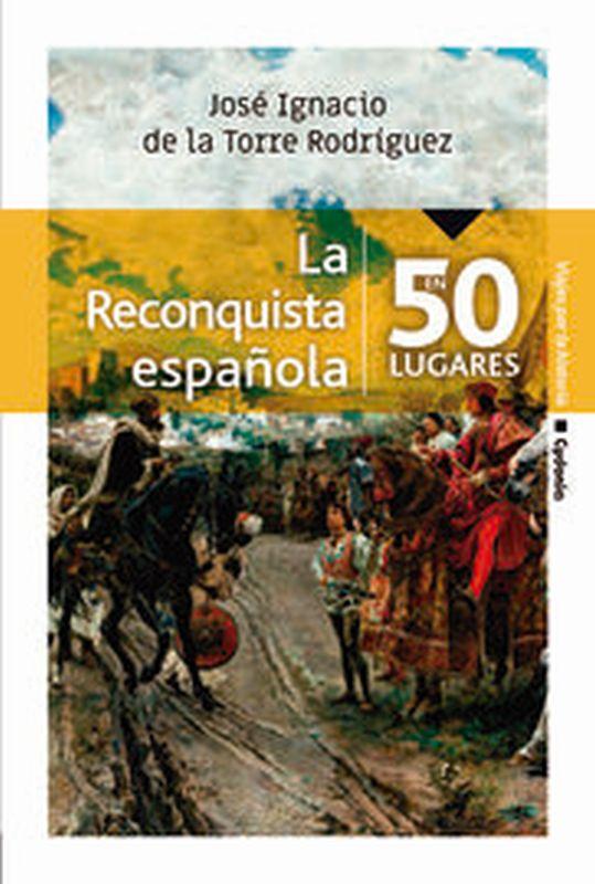 RECONQUISTA ESPAÑOLA EN 50 LUGARES, LA