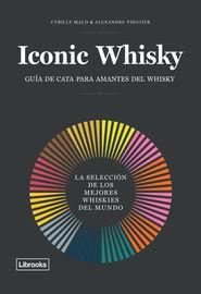 Iconic Whisky - La Seleccion De Los Mejores Whiskies Del Mundo - Cyrille Mald / Alexandre Vingtier