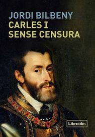 CARLES I SENSE CENSURA - LA RESTAURACIO DE LA PRESENCIA ESBORRADA DE L'EMPERADOR I LA CORT IMPERIAL ALS REGNES DE CATALUNYA