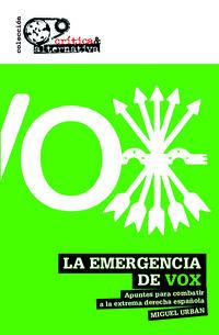 EMERGENCIA DE VOX, LA - APUNTES PARA COMBATIR A LA EXTREMA DERECHA ESPAÑOLA