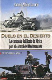 DUELO EN EL DESIERTO - LA CAMPAÑA DEL NORTE DE AFRICA POR EL CONTROL DEL MEDITERRANEO I - DE COMPASS A GAZALA