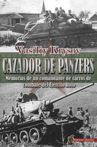 CAZADOR DE PANZERS - MEMORIAS DE UN COMANDANTE DE CARROS DE COMBATE DEL EJERCITO ROJO