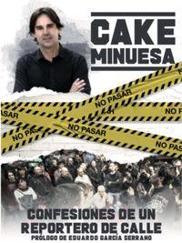 CAKE MINUESA - CONFESIONES DE UN REPORTERO DE CALLE