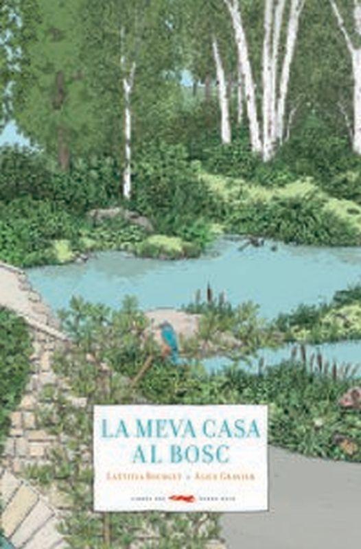 La meva casa al bosc - Laetitia Bourget / Alice Gravier (il. )