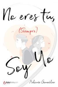 NO ERES TU, (SIEMPRE) SOY YO