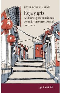 ROJA Y GRIS - ANDANZAS Y TRIBULACIONES DE UN JOVEN CORRESPONSAL EN CHINA