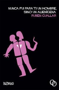 Nunca Fui Para Ti Un Hombre, Sino Un Alienigena - Ruben Guallar
