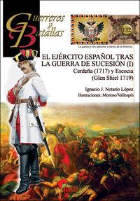 Ejercito Español Tras La Guerra De Sucesion, El (i) - Cerdeña (1717) Y Escocia (glen Shiel 1719) - Ignacio J. Notario Lopez