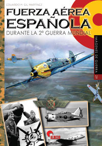 Fuerza Aerea Española Durante La Segunda Guerra Mundial - Eduardo M. Gil Martinez