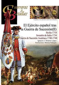 Ejercito Español Tras La Guerra De Sucesion, El (ii) - Sicilia 1718, Invasion De Italia 1734, Guerra De Sucesion Austriaca 1740-1748 - Ignacio J. Notario Lopez / Moreno (il. ) / Villaespin (il. )