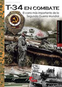 T-34 En Combate - El Carro Mas Importante De La Segunda Guerra Mundial - Aa. Vv.