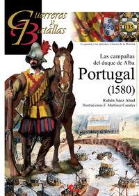 Guerreros Y Batallas 135 - Las Campañas Del Duque De Alba - Portugal (1580) - Ruben Saez Abad / F. Martinez Canales (il. )