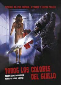 Todos Los Colores Del Giallo - Antologia Del Cine Criminal, De Terror Y Erotico Italiano - Roberto Garcia-Ochoa Peces