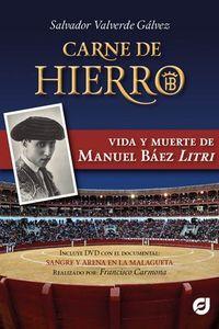 CARNE DE HIERRO - VIDA Y MUERTE DE MANUEL BAEZ LITRI