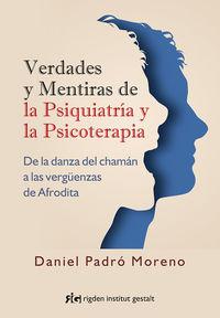 Verdades Y Mentiras De La Psiquiatria Y La Psicoterapia - De La Danza Del Chaman A Las Verguenzas De Afrodita - Daniel Padro Moreno