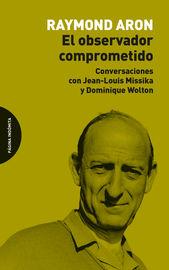 OBSERVADOR COMPROMETIDO, EL - CONVERSACIONES CON JEAN-LOUIS MISSIKA Y DOMINIQUE WOLTON