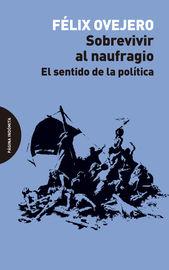 SOBREVIVIR AL NAUFRAGIO - EL SENTIDO DE LA POLITICA