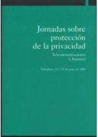 JORNADAS SOBRE PROTECCION DE LA PRIVACIDAD - TELECOMUNICACIONES E INTERNET. PAMPLONA, 22 Y 23 DE JUNIO DE 2000