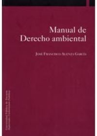 Manual De Derecho Ambiental - Jose Francisco Alenza Garcia