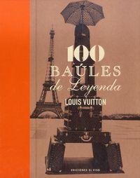 100 Baules De Leyenda - Louis Vuitton - Aa. Vv.