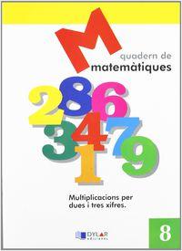 Matematiques Quad 8 - Proyecto Educativo Faro / Dylar Ediciones
