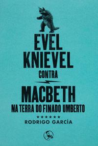 Evel Knievel Contra Macbeth Na Terra Do Finado Umberto - Rodrigo Garcia