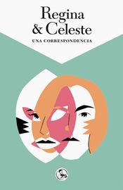 Regina & Celeste - Una Correspondencia - Regina Fiz Santos / Celeste Gonzalez