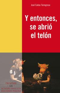 Y Entonces Se Abrio El Telon - Jose Cañas Torregrosa