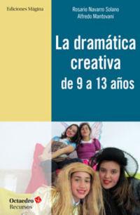 La dramatica creativa de 9 a 13 años - Rosario Navarro Solano / Alfredo Mantovani Giribaldi