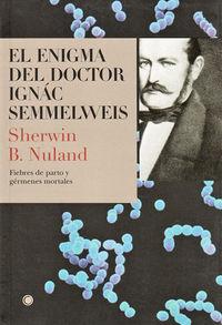 Enigma Del Doctor Ignac Semmelweis, El - Fiebres De Parto Y Germenes Mortales - Sherwin B. Nuland