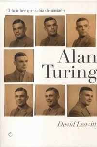 Alan Turing - El Hombre Que Sabia Demasiado - David Leavitt