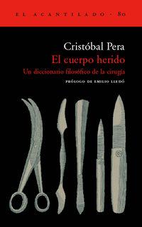 Cuerpo Herido, El - Un Dicc. Filosofico De La Cirugia - Cristobal Pera