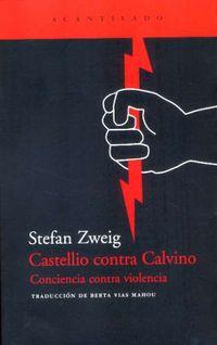 Castellio Contra Calvino - Conciencia Contra Violencia (7ª Ed) - Stefan Zweig