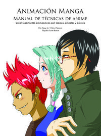 Animacion Manga - Manual De Tecnicas De Anime - Chi Hang Li / Chris Patmore / Hayden Scott-Baron